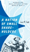 A Nation of Small Shareholders: Marketing Wall Street after World War II
