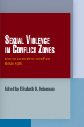Sexual Violence in Conflict Zones: From the Ancient World to the Era of Human Rights