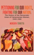 Petitioning for our Rights, Fighting for our Nation: The History of the Democratic Union of Cameroonian Women, 1949-1960