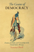 The Genius of Democracy: Fictions of Gender and Citizenship in the United States, 1860-1945
