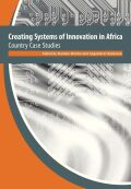 Creating Systems of Innovation in Africa: Country Case Studies
