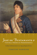 Jose de Bustamante and Central American Independence: Colonial Administration in an Age of Imperial Crisis