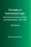 Principles of Instrumental Logic: John Dewey's Lectures in Ethics and Political Ethics, 1895-1896