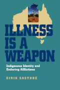 Illness Is a Weapon: Indigenous Identity and Enduring Afflictions