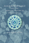 Alice Morse Earle and the Domestic History of Early America Cover