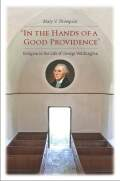 """In the Hands of a Good Providence"": Religion in the Life of George Washington"