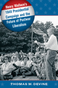 Henry Wallace's 1948 Presidential Campaign and the Future of Postwar Liberalism cover