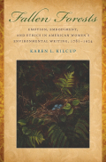 Fallen Forests: Emotion, Embodiment, and Ethics in American Women's Environmental Writing, 1781-1924