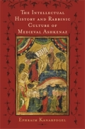 The Intellectual History and Rabbinic Culture of Medieval Ashkenaz: Expanding Horizons and Innovating Traditions