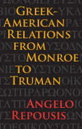 Greek-American Relations from Monroe to Truman Cover