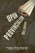 Upon Provincialism: Southern Literature and National Periodical Culture, 1870–1900