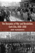 The Dynamics of War and Revolution: Cork City, 1916-1918 Cover