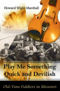 """Play Me Something Quick and Devilish"": Old-Time Fiddlers in Missouri"