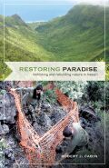 Restoring Paradise: Rethinking and Rebuilding Nature in Hawaii