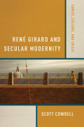 René Girard and Secular Modernity: Christ, Culture, and Crisis