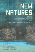 New Natures: Joining Environmental History with Science and Technology Studies