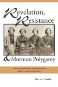 Revelation, Resistance, and Mormon Polygamy: The Introduction and Implementation of the Principle, 1830–1853