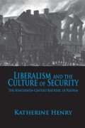 Liberalism and the Culture of Security: The Nineteenth-Century Rhetoric of Reform