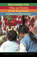 Pachakutik and the Rise and Decline of the Ecuadorian Indigenous Movement cover