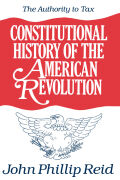 Constitutional History of the American Revolution, Volume II: The Authority to Tax
