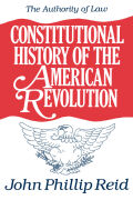 Constitutional History of the American Revolution, Volume IV: The Authority of Law