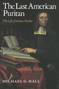 The Last American Puritan: The Life of Increase Mather, 1639–1723