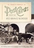 Postcards from the Río Bravo Border: Picturing the Place, Placing the Picture, 1900s–1950s