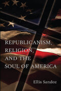 Republicanism, Religion, and the Soul of America cover