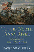 To the North Anna River: Grant and Lee, May 13–25, 1864