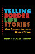 Telling Border Life Stories: Four Mexican American Women Writers