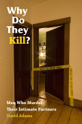 Why Do They Kill?: Men Who Murder Their Intimate Partners