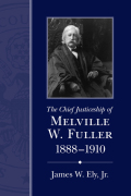 The Chief Justiceship of Melville W. Fuller, 1888-1910 Cover