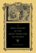 A Brief History of the Artist from God to Picasso Cover
