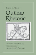 Outlaw Rhetoric: Figuring Vernacular Eloquence in Shakespeare's England