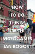 How to Do Things with Videogames Cover