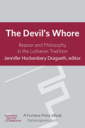 The Devil's Whore: Reason and Philosophy in the Lutheran Tradition