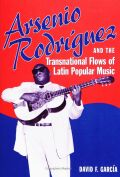 Arsenio Rodríguez and the Transnational Flows of Latin Popular Music Cover
