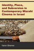 Identity, Place, and Subversion in Contemporary Mizrahi Cinema in Israel cover