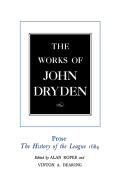 The Works of John Dryden, Volume XVIII: Prose: The History of the League, 1684