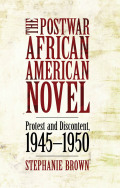 The Postwar African American Novel: Protest and Discontent, 1945-1950