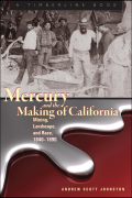 Mercury and the Making of California: Mining, Landscape, and Race, 1840–1890