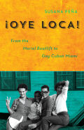 Oye Loca: From the Mariel Boatlift to Gay Cuban Miami