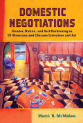 Domestic Negotiations: Gender, Nation, and Self-Fashioning in US Mexicana and Chicana Literature and Art