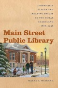 Main Street Public Library: Community Places and Reading Spaces in the Rural Heartland, 1876–1956