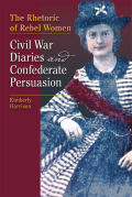 The Rhetoric of Rebel Women: Civil War Diaries and Confederate Persuasion