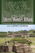 After Monte Albán: Transformation and Negotiation in Oaxaca, Mexico