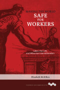 Making the World Safe for Workers: Labor, the Left, and Wilsonian Internationalism