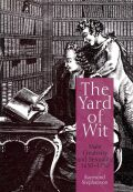 The Yard of Wit: Male Creativity and Sexuality, 1650-1750