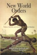 New World Orders: Violence, Sanction, and Authority in the Colonial Americas