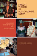 Muslim Women in Postcolonial Kenya: Leadership, Representation, and Social Change